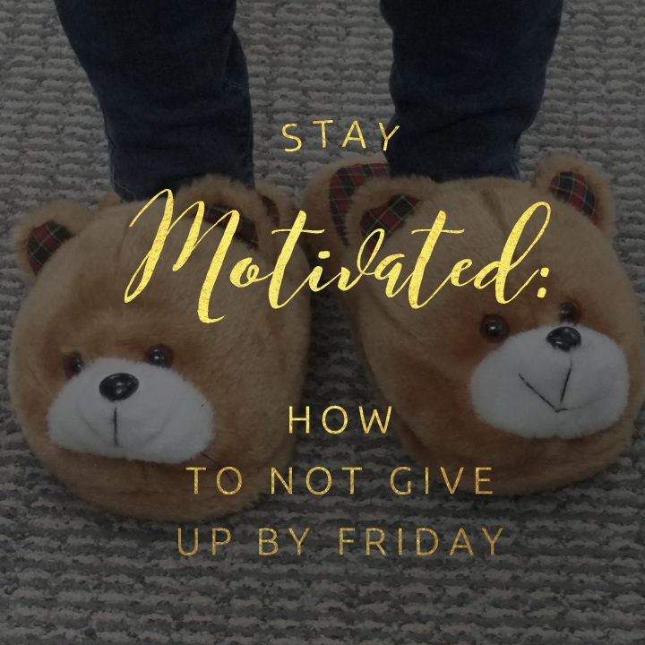 Stay Motivated: How to Not Give Up by Friday